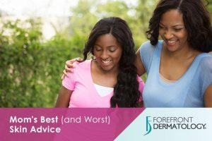 Mom's Best (and Worst) Skin Advice
