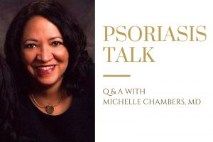 Psoriasis Talk Part 1: Q & A with Dr. Michelle Chambers