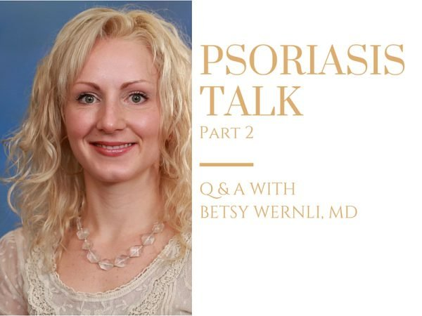Psoriasis Talk Part 2: Q & A with Dr. Betsy Wernli