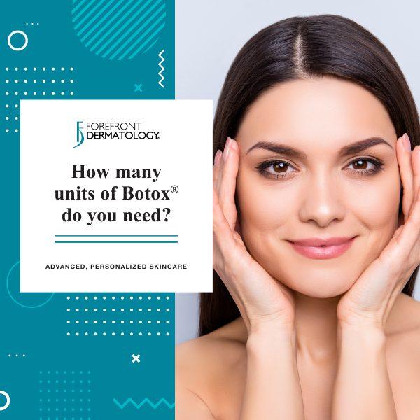 How Many Units of Botox Do You Need? | Forefront Dermatology
